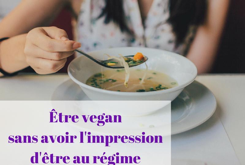 Être vegansans avoir l'impressiond'être au régime
